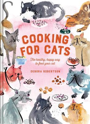 Cooking for Cats: The healthy, happy way to feed your cat by Debora Robertson