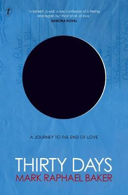 Thirty Days: A Journey to the End of Love by Mark Raphael Baker
