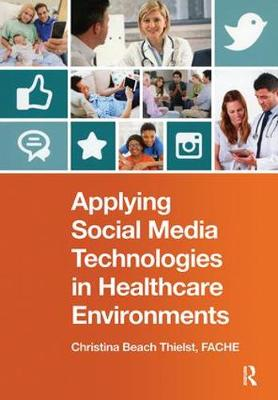 Applying Social Media Technologies in Healthcare Environments by Christina Beach Thielst