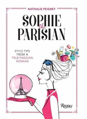 Sophie the Parisian: Style Tips From a True Parisian Woman by Nathalie Peigney