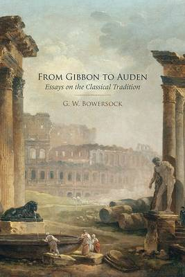From Gibbon to Auden by G. W. Bowersock