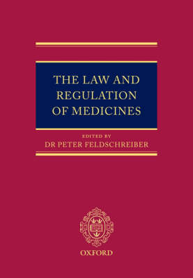 The Law and Regulation of Medicines by Peter Feldschreiber