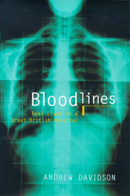 Bloodlines: Life in a Great British Hospital by Andrew Davidson