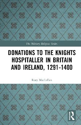 Donations to the Knights Hospitaller in Britain and Ireland, 1291-1400 book
