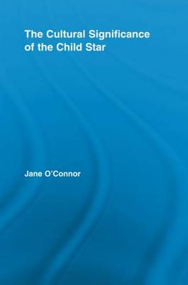 The Cultural Significance of the Child Star by Jane Catherine O'Connor