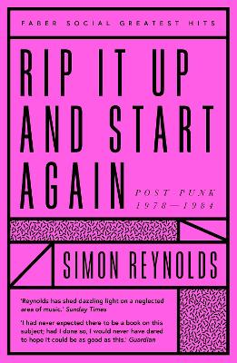Rip it Up and Start Again: Postpunk 1978-1984 by Simon Reynolds