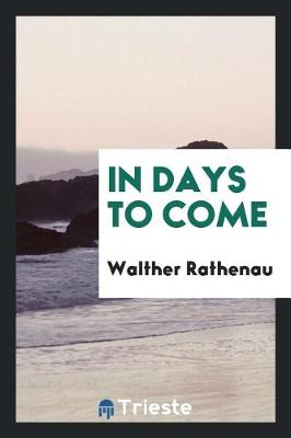 In Days to Come by Walther Rathenau