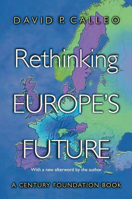 Rethinking Europe's Future by David P Calleo