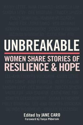 Unbreakable: Women Share Stories of Resilience and Hope by Jane Caro