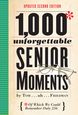1,000 Unforgettable Senior Moments, 2nd ed. by Tom Friedman