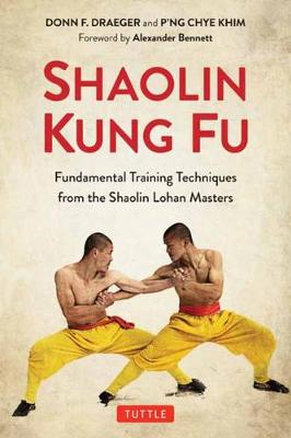 Shaolin Kung Fu: The Original Training Techniques of the Shaolin Lohan Masters by Donn F. Draeger