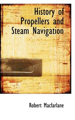 History of Propellers and Steam Navigation by Robert MacFarlane