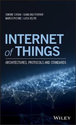Internet of Things: Architectures, Protocols and Standards by Simone Cirani