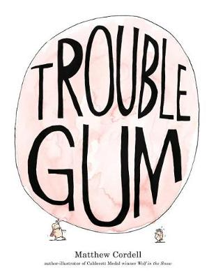 Trouble Gum by Matthew Cordell