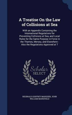 A Treatise on the Law of Collisions at Sea by Reginald Godfrey Marsden
