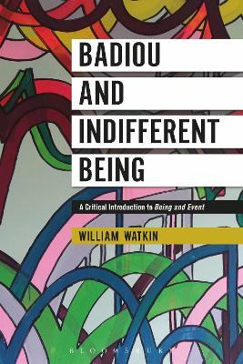 Badiou and Indifferent Being by William Watkin