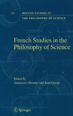 French Studies in the Philosophy of Science by Jean Gayon