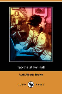 Tabitha at Ivy Hall (Dodo Press) by Ruth Alberta Brown