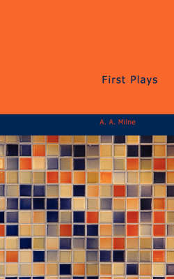 First Plays by A A Milne