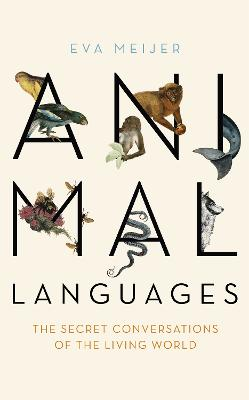 Animal Languages: The secret conversations of the living world book