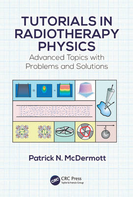 Tutorials in Radiotherapy Physics by Patrick N. McDermott