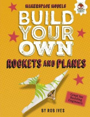 Build Your Own Rockets and Planes by Rob Ives