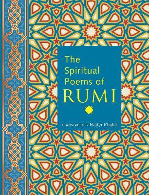 The Spiritual Poems of Rumi by Nader Khalili