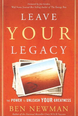 Leave YOUR Legacy by Ben Newman