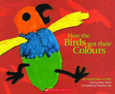 HOW THE BIRDS GOT COLOUR BIGBK by Mary Albert