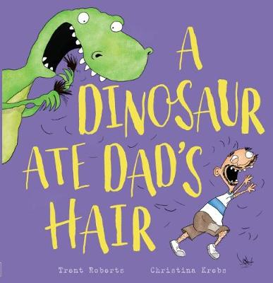 A Dinosaur Ate Dad's Hair by Chrissie Krebs
