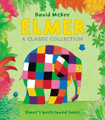 Elmer: A Classic Collection: Elmer's best-loved tales by David McKee