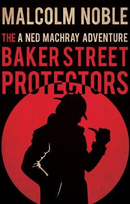 The Baker Street Protectors by Malcolm Noble