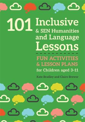 101 Inclusive and SEN Humanities and Language Lessons: Fun Activities and Lesson Plans for Children Aged 3 - 11 by Claire Brewer
