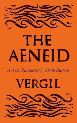 The Aeneid: A New Translation by Shadi Bartsch