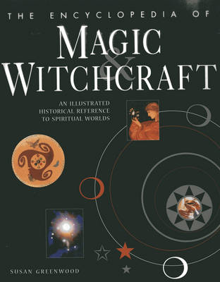 Encyclopedia of Magic & Witchcraft by Susan Greenwood