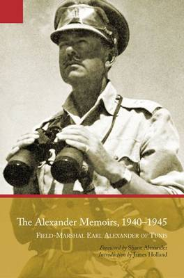 The Alexander Memoirs, 1940-1945 by James Holland