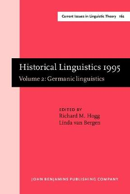 Historical Linguistics: Selected Papers from the 12th International Conference on Historical Linguistics, Manchester, August 1995: Volume 2: Germanic Linguistics by Richard M. Hogg