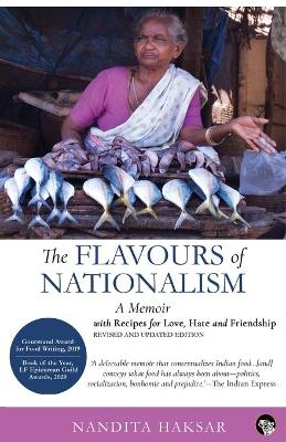 The Flavours of Nationalism: Recipes for Love, Hate and Friendship by Nandita Haksar