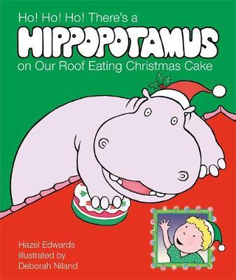 Ho! Ho! Ho! There's a Hippopotamus on Our Roof Eating Christmas Cake by Hazel Edwards