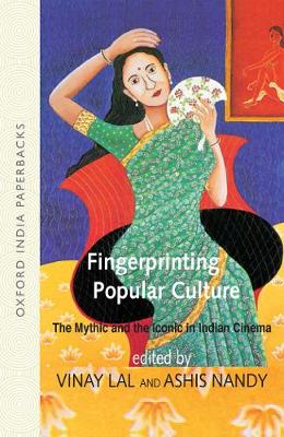 Fingerprinting Popular Culture: The Mythic and the Iconic in Indian Cinema by Vinay Lal
