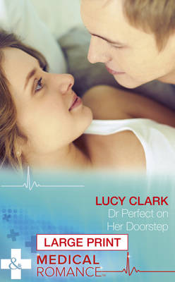 Dr Perfect On Her Doorstep by Lucy Clark