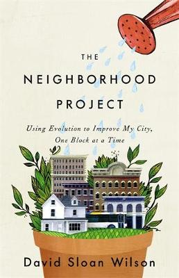 The Neighborhood Project by David Sloan Wilson
