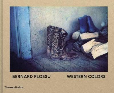 Bernard Plossu: Western Colors by Bernard Plossu