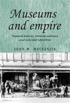 Museums and Empire by John M. MacKenzie