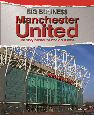 Big Business: Manchester United by Adam Sutherland