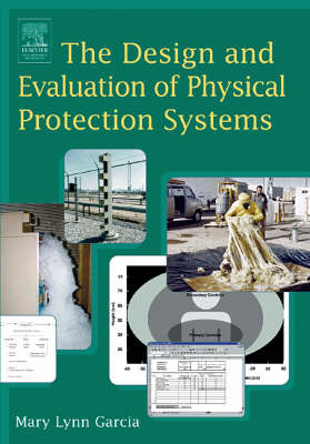 Design and Evaluation of Physical Protection Systems by Mary Lynn Garcia