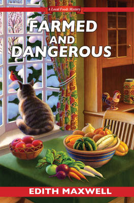 Farmed And Dangerous by Edith Maxwell