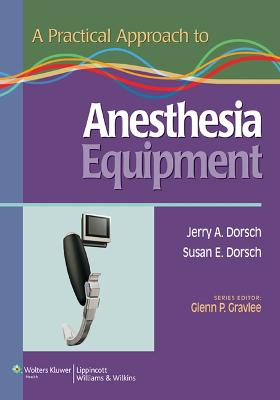 A Practical Approach to Anesthesia Equipment by Jerry A. Dorsch