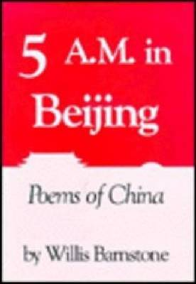 Five A.M. in Beijing by Willis Barnstone