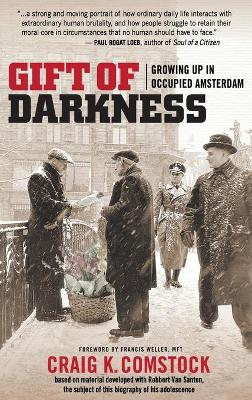 Gift of Darkness: Growing Up in Occupied Amsterdam by Francis Weller